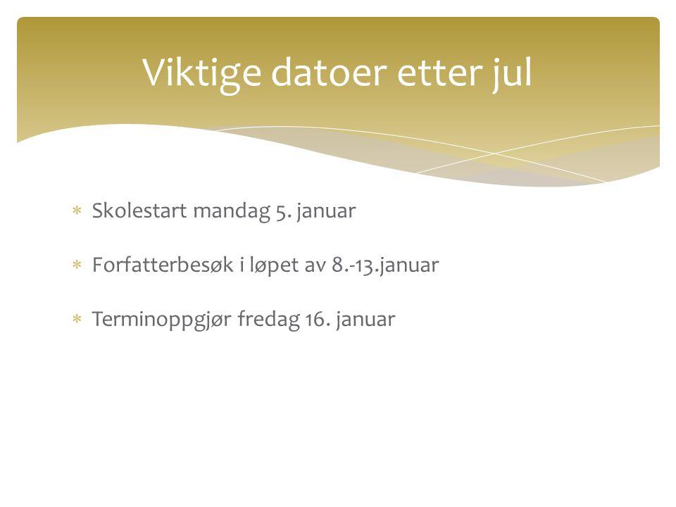  Skolestart mandag 5. januar  Forfatterbesøk i løpet av 8.-13.januar  Terminoppgjør fredag 16. januar Viktige datoer etter jul