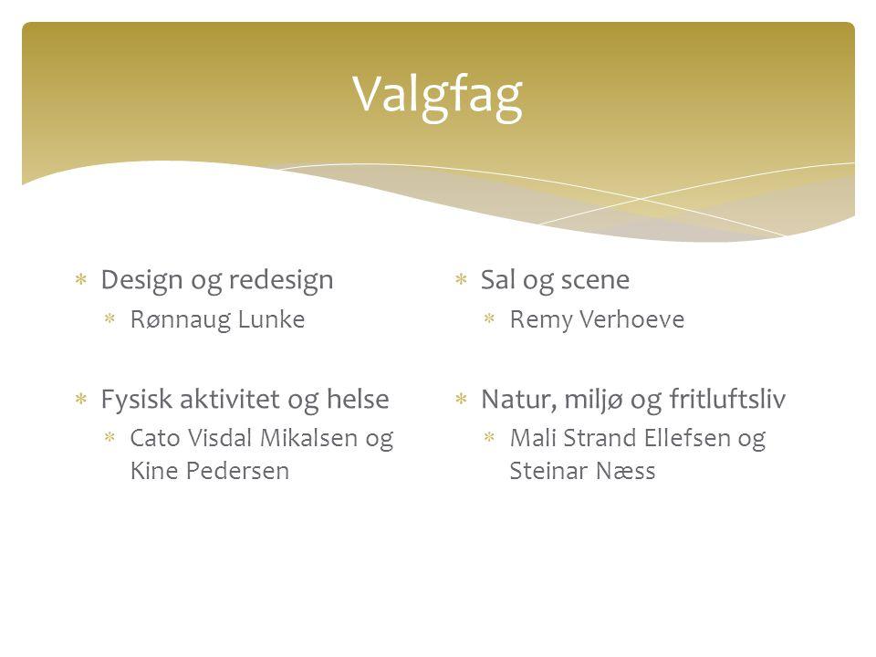 Valgfag  Design og redesign  Rønnaug Lunke  Fysisk aktivitet og helse  Cato Visdal Mikalsen og Kine Pedersen  Sal og scene  Remy Verhoeve  Natu