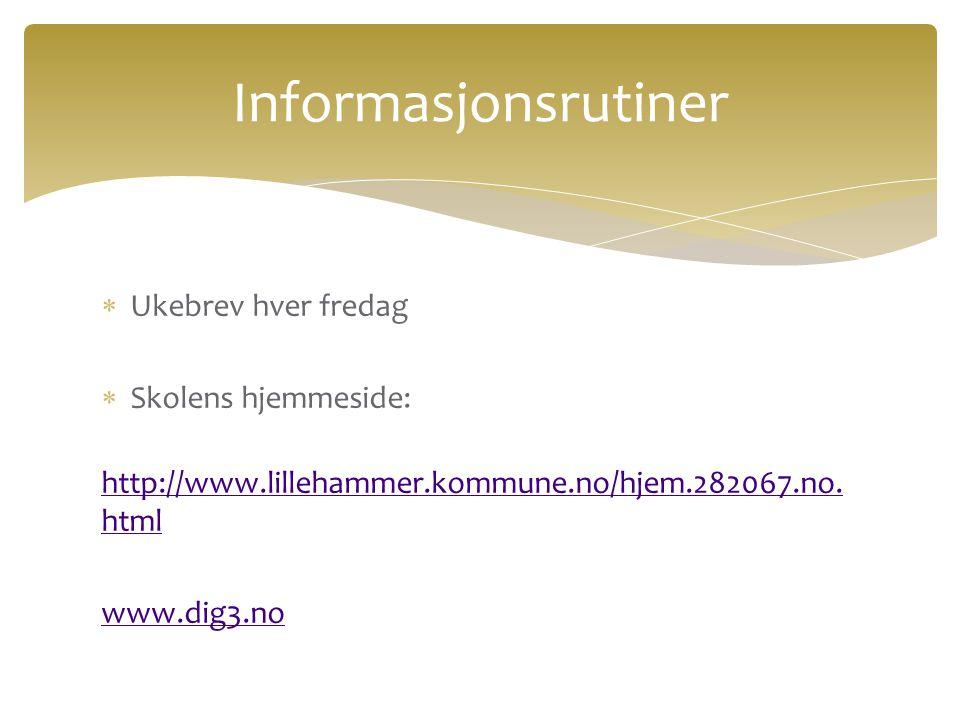 Ukebrev hver fredag  Skolens hjemmeside: http://www.lillehammer.kommune.no/hjem.282067.no. html http://www.lillehammer.kommune.no/hjem.282067.no. h