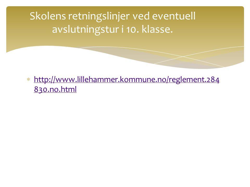 Skolens retningslinjer ved eventuell avslutningstur i 10. klasse.  http://www.lillehammer.kommune.no/reglement.284 830.no.html http://www.lillehammer