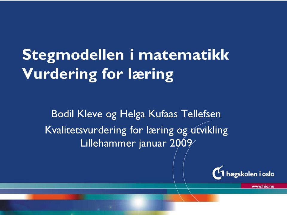 Høgskolen i Oslo Stegmodellen i matematikk Vurdering for læring Bodil Kleve og Helga Kufaas Tellefsen Kvalitetsvurdering for læring og utvikling Lille