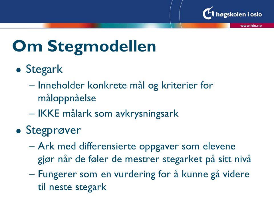 Om Stegmodellen l Stegark –Inneholder konkrete mål og kriterier for måloppnåelse –IKKE målark som avkrysningsark l Stegprøver –Ark med differensierte