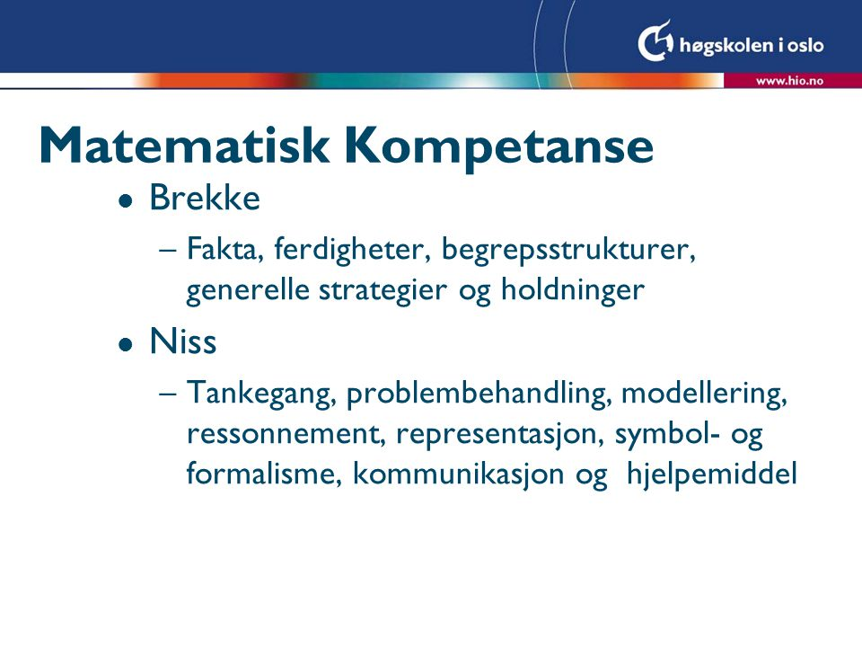 Matematisk Kompetanse l Brekke –Fakta, ferdigheter, begrepsstrukturer, generelle strategier og holdninger l Niss –Tankegang, problembehandling, modell