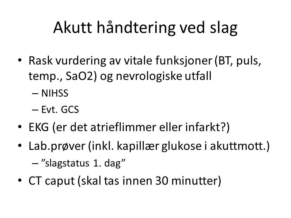 Akutt håndtering ved slag Rask vurdering av vitale funksjoner (BT, puls, temp., SaO2) og nevrologiske utfall – NIHSS – Evt.