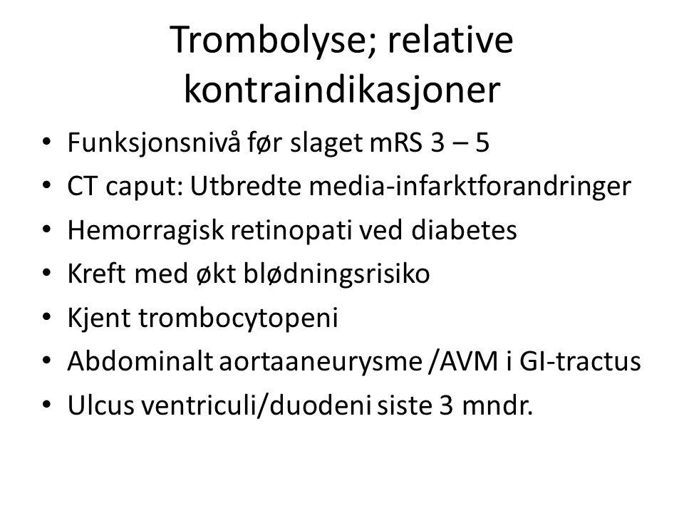 Trombolyse; relative kontraindikasjoner Funksjonsnivå før slaget mRS 3 – 5 CT caput: Utbredte media-infarktforandringer Hemorragisk retinopati ved diabetes Kreft med økt blødningsrisiko Kjent trombocytopeni Abdominalt aortaaneurysme /AVM i GI-tractus Ulcus ventriculi/duodeni siste 3 mndr.