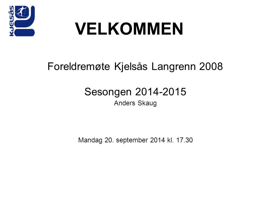 VELKOMMEN Foreldremøte Kjelsås Langrenn 2008 Sesongen 2014-2015 Anders Skaug Mandag 20. september 2014 kl. 17.30