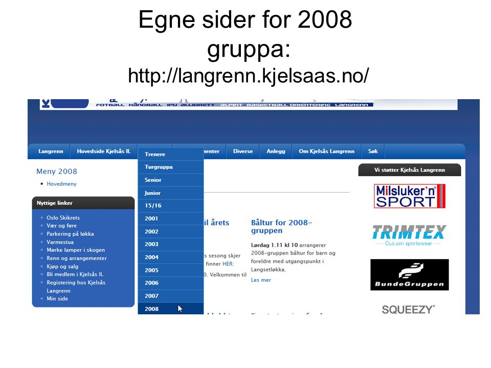 Egne sider for 2008 gruppa: http://langrenn.kjelsaas.no/