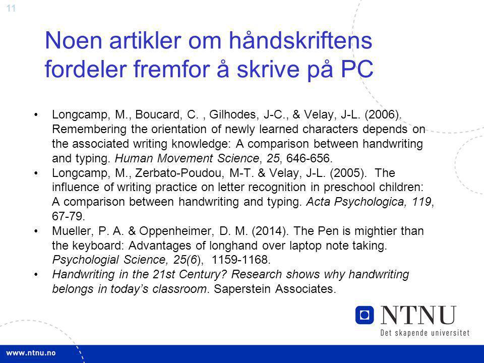 11 Noen artikler om håndskriftens fordeler fremfor å skrive på PC Longcamp, M., Boucard, C., Gilhodes, J-C., & Velay, J-L. (2006). Remembering the ori
