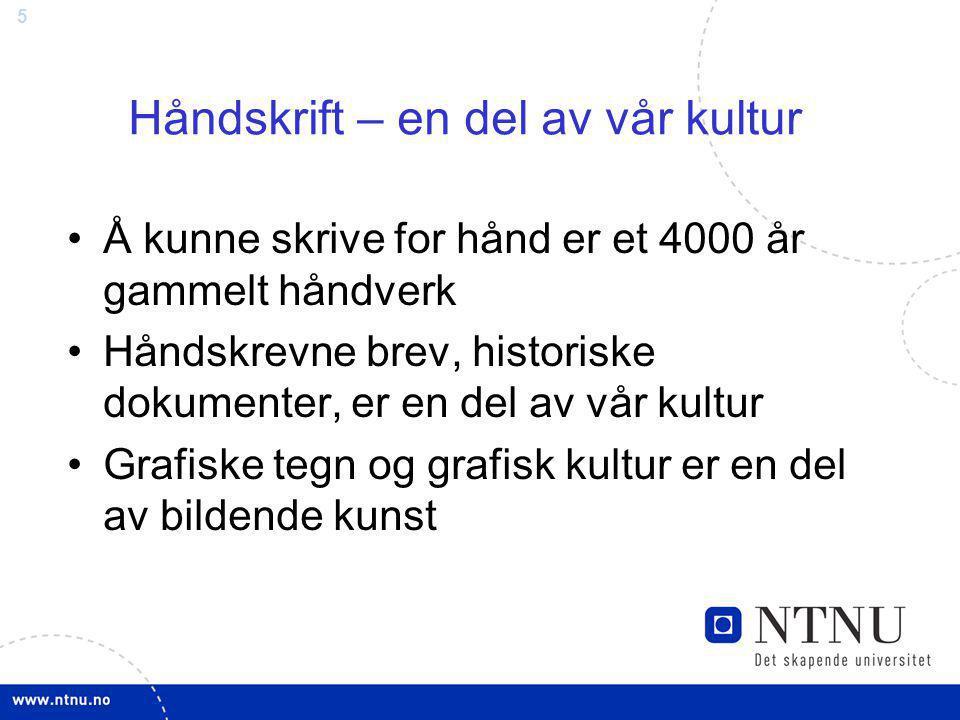 5 Håndskrift – en del av vår kultur Å kunne skrive for hånd er et 4000 år gammelt håndverk Håndskrevne brev, historiske dokumenter, er en del av vår k