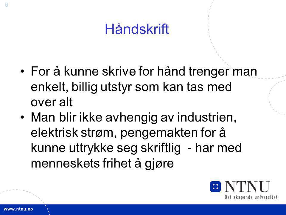 6 Håndskrift For å kunne skrive for hånd trenger man enkelt, billig utstyr som kan tas med over alt Man blir ikke avhengig av industrien, elektrisk st