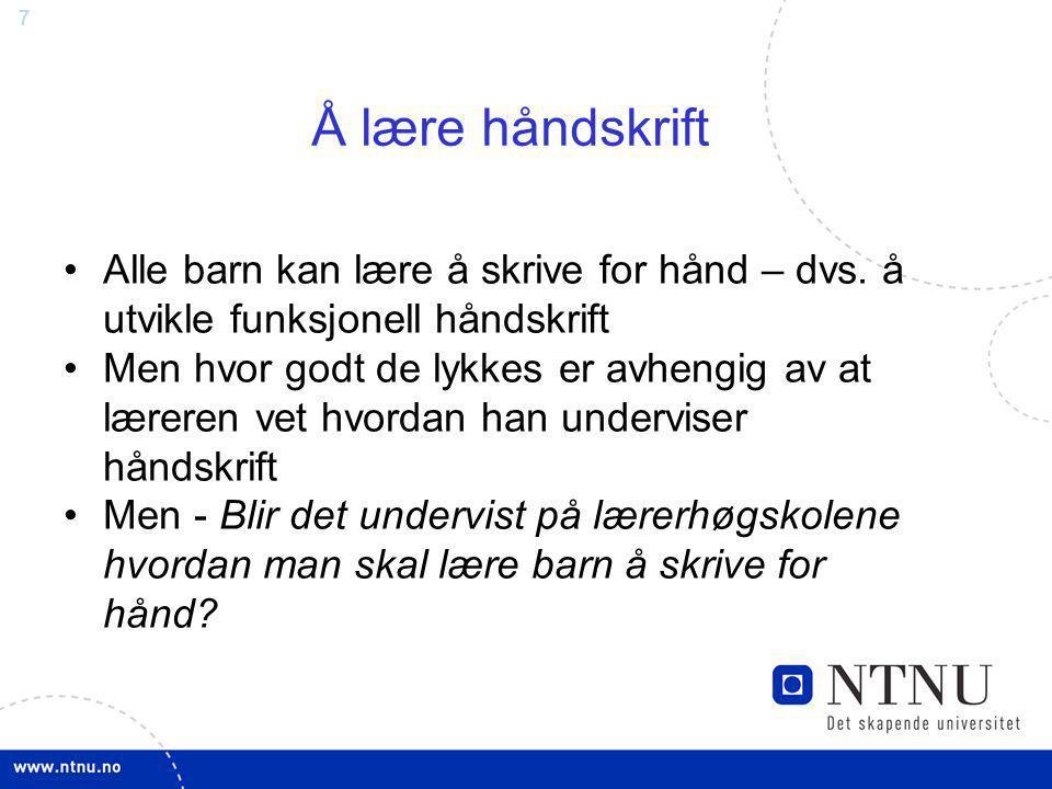 7 Å lære håndskrift Alle barn kan lære å skrive for hånd – dvs. å utvikle funksjonell håndskrift Men hvor godt de lykkes er avhengig av at læreren vet