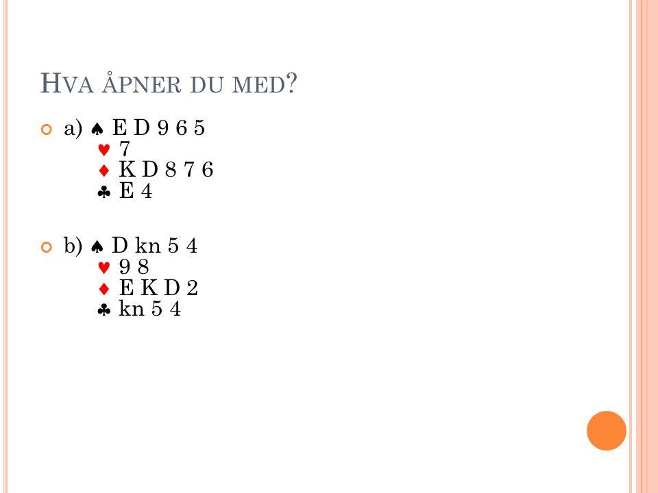 H VA ÅPNER DU MED ? c)  E K 6 D 7 6  K D 8 7 6  K 8 d)  E 8 2 K D kn 7 6 5  K 6  E 8