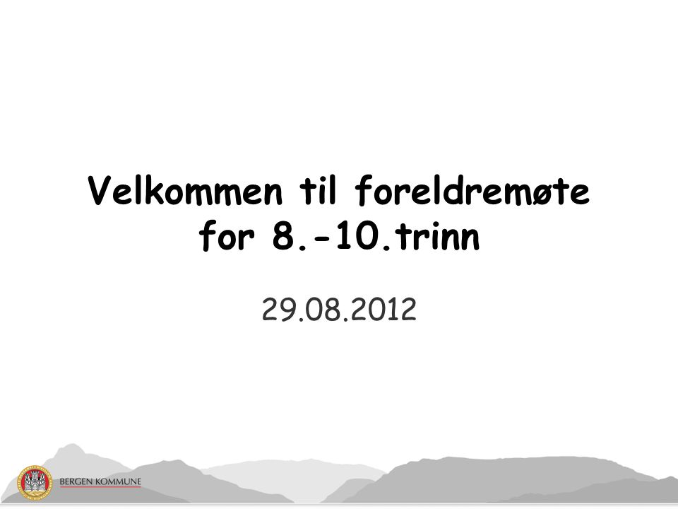 29.08.2012 Velkommen til foreldremøte for 8.-10.trinn