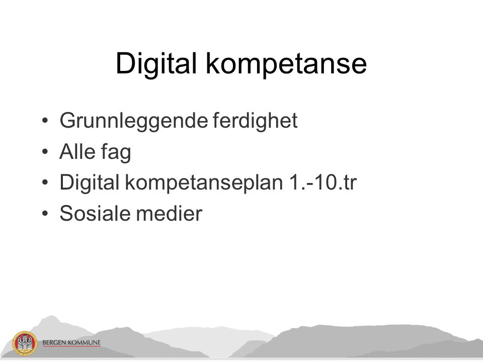 Digital kompetanse Grunnleggende ferdighet Alle fag Digital kompetanseplan 1.-10.tr Sosiale medier