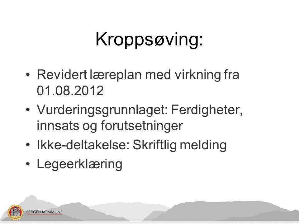 Kroppsøving: Revidert læreplan med virkning fra 01.08.2012 Vurderingsgrunnlaget: Ferdigheter, innsats og forutsetninger Ikke-deltakelse: Skriftlig mel