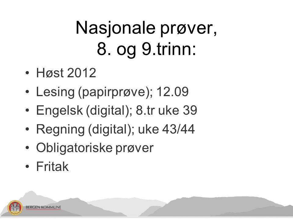 Nasjonale prøver, 8. og 9.trinn: Høst 2012 Lesing (papirprøve); 12.09 Engelsk (digital); 8.tr uke 39 Regning (digital); uke 43/44 Obligatoriske prøver
