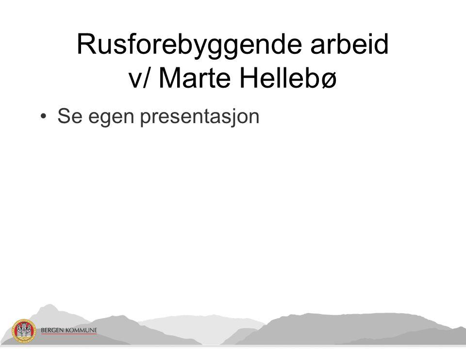 Rusforebyggende arbeid v/ Marte Hellebø Se egen presentasjon