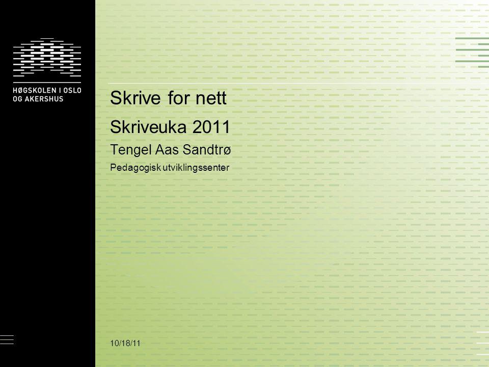 10/18/11 Skrive for nett Skriveuka 2011 Tengel Aas Sandtrø Pedagogisk utviklingssenter