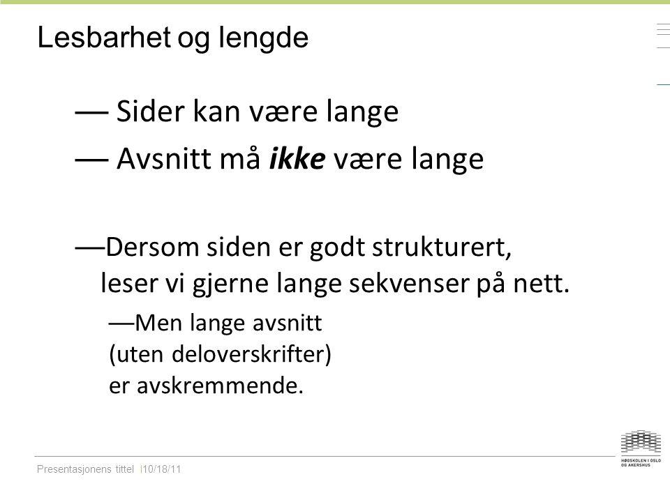 Presentasjonens tittel10/18/11 Lesbarhet og lengde — Sider kan være lange — Avsnitt må ikke være lange — Dersom siden er godt strukturert, leser vi gj
