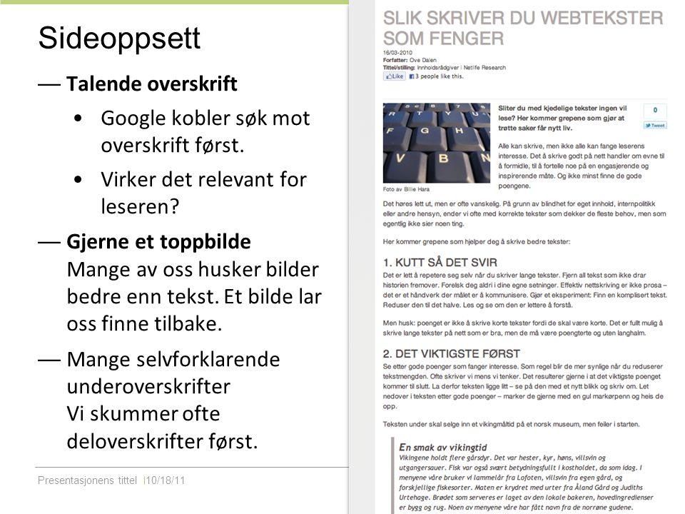 Presentasjonens tittel10/18/11 Sideoppsett — Talende overskrift Google kobler søk mot overskrift først. Virker det relevant for leseren? — Gjerne et t