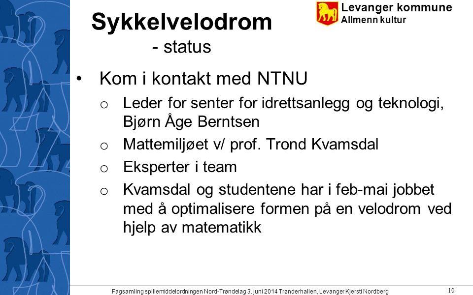 Levanger kommune Allmenn kultur Sykkelvelodrom - status Kom i kontakt med NTNU o Leder for senter for idrettsanlegg og teknologi, Bjørn Åge Berntsen o