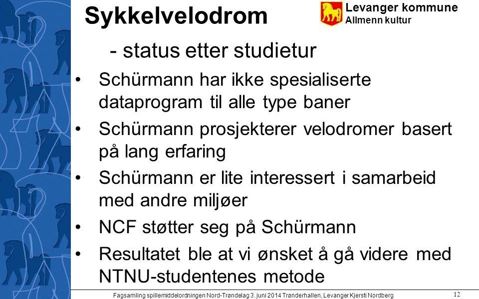 Levanger kommune Allmenn kultur Sykkelvelodrom - status etter studietur Schürmann har ikke spesialiserte dataprogram til alle type baner Schürmann pro
