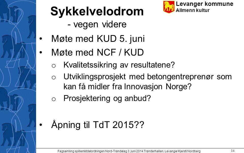 Levanger kommune Allmenn kultur Sykkelvelodrom - vegen videre Møte med KUD 5. juni Møte med NCF / KUD o Kvalitetssikring av resultatene? o Utviklingsp