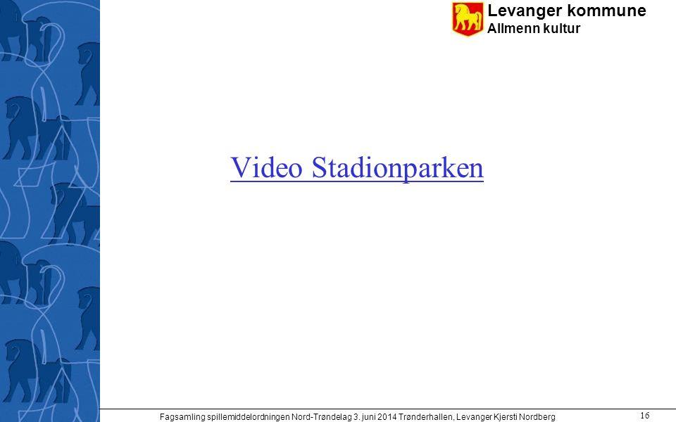 Levanger kommune Allmenn kultur Video Stadionparken Fagsamling spillemiddelordningen Nord-Trøndelag 3. juni 2014 Trønderhallen, Levanger Kjersti Nordb