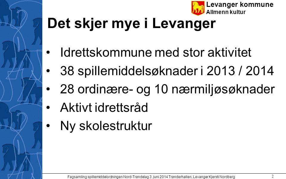 Levanger kommune Allmenn kultur Det skjer mye i Levanger Idrettskommune med stor aktivitet 38 spillemiddelsøknader i 2013 / 2014 28 ordinære- og 10 næ