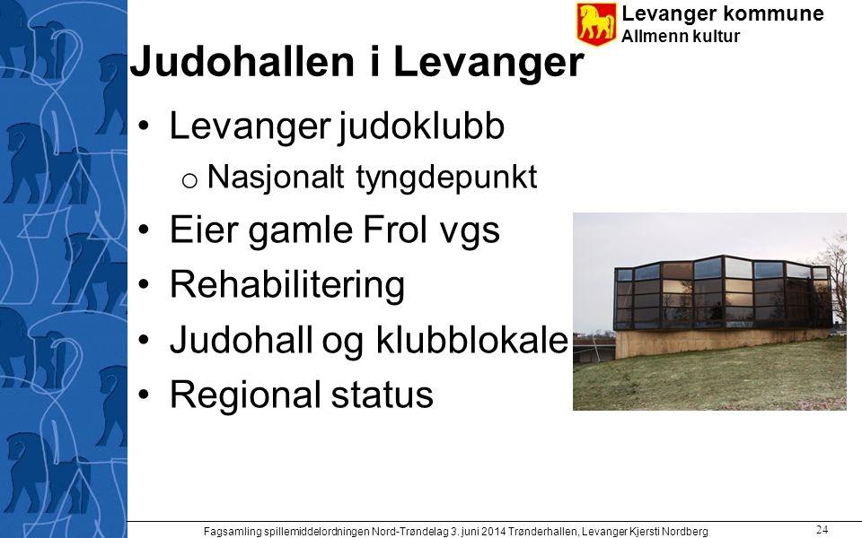 Levanger kommune Allmenn kultur Judohallen i Levanger Levanger judoklubb o Nasjonalt tyngdepunkt Eier gamle Frol vgs Rehabilitering Judohall og klubbl