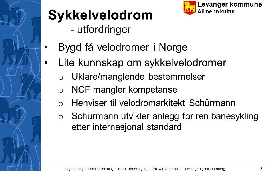 Levanger kommune Allmenn kultur Sykkelvelodrom - utfordringer Bygd få velodromer i Norge Lite kunnskap om sykkelvelodromer o Uklare/manglende bestemme