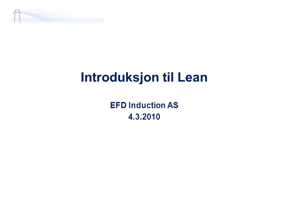 Introduksjon til Lean EFD Induction AS 4.3.2010