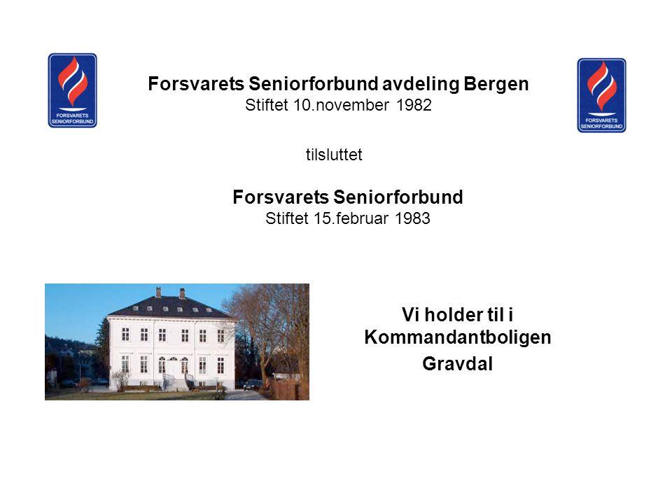 Forsvarets Seniorforbund avdeling Bergen Stiftet 10.november 1982 Forsvarets Seniorforbund Stiftet 15.februar 1983 Vi holder til i Kommandantboligen Gravdal tilsluttet