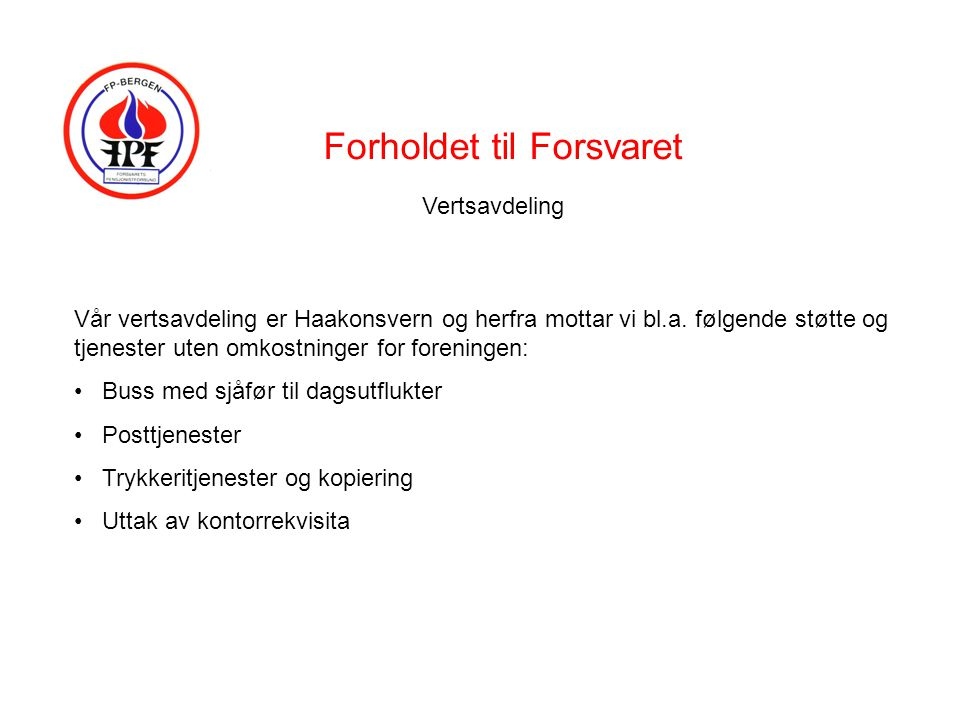 Forholdet til Forsvaret Vertsavdeling Vår vertsavdeling er Haakonsvern og herfra mottar vi bl.a.