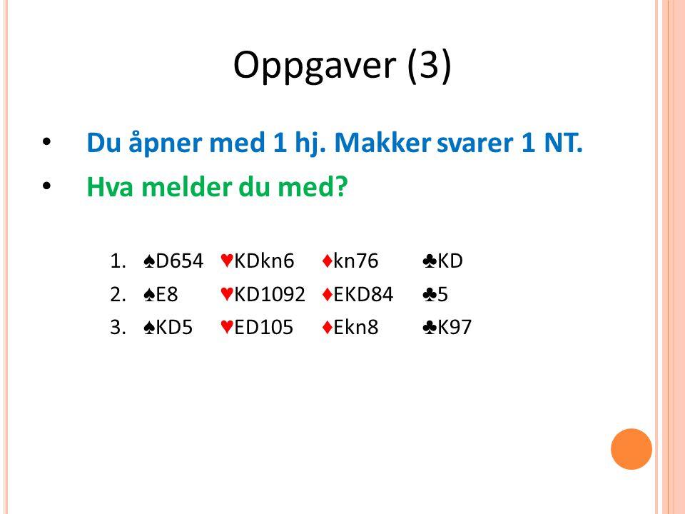 Oppgaver (3) Du åpner med 1 hj. Makker svarer 1 NT.