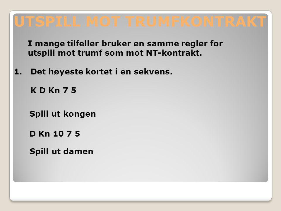 UTSPILL MOT TRUMFKONTRAKT I mange tilfeller bruker en samme regler for utspill mot trumf som mot NT-kontrakt.