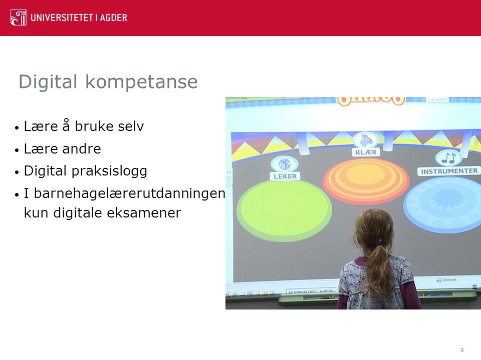 Digital kompetanse Lære å bruke selv Lære andre Digital praksislogg I barnehagelærerutdanningen kun digitale eksamener 9
