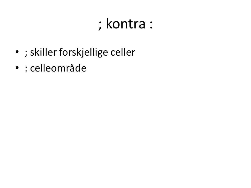 ; kontra : ; skiller forskjellige celler : celleområde