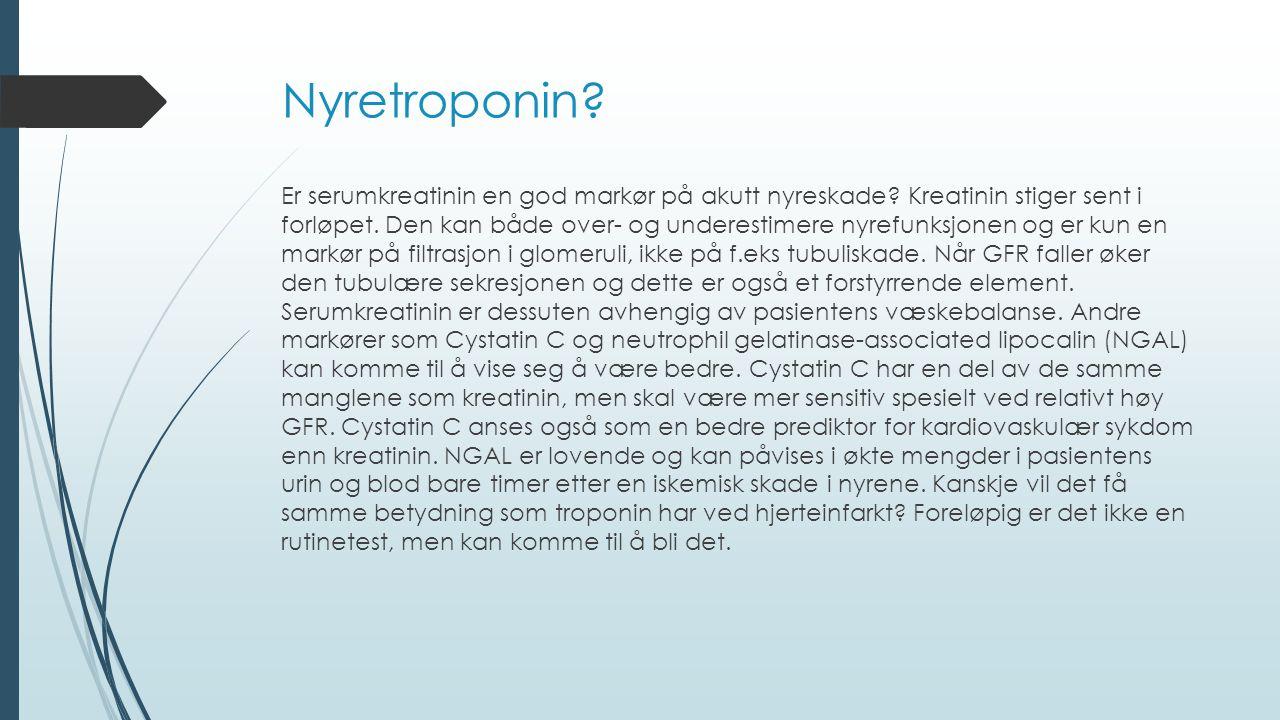 Nyretroponin? Er serumkreatinin en god markør på akutt nyreskade? Kreatinin stiger sent i forløpet. Den kan både over- og underestimere nyrefunksjonen