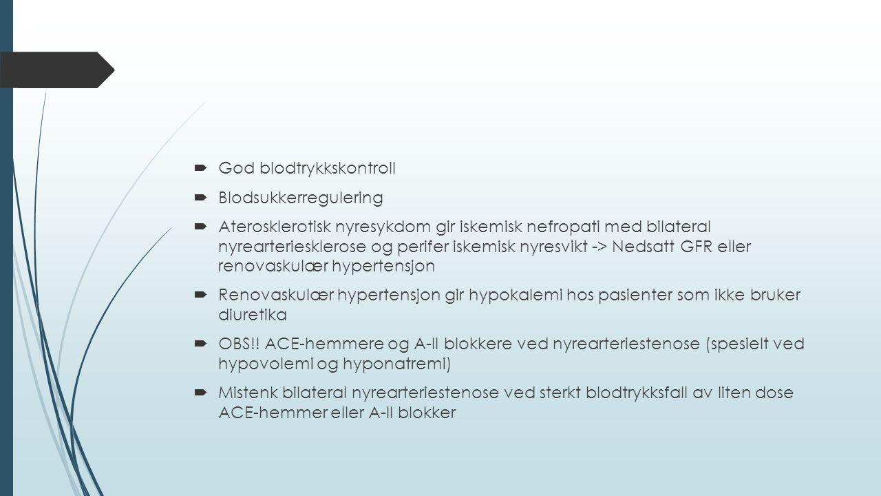  God blodtrykkskontroll  Blodsukkerregulering  Aterosklerotisk nyresykdom gir iskemisk nefropati med bilateral nyrearteriesklerose og perifer iskemisk nyresvikt -> Nedsatt GFR eller renovaskulær hypertensjon  Renovaskulær hypertensjon gir hypokalemi hos pasienter som ikke bruker diuretika  OBS!.