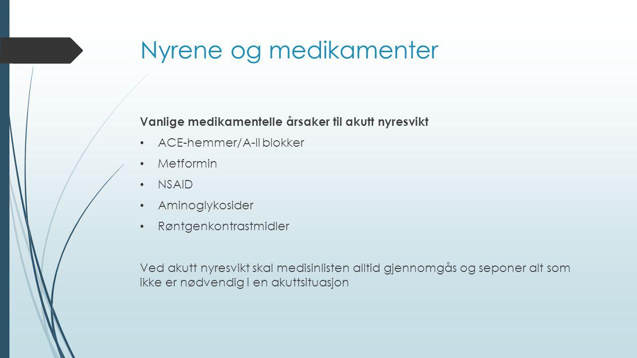 Nyrene og medikamenter Vanlige medikamentelle årsaker til akutt nyresvikt ACE-hemmer/A-II blokker Metformin NSAID Aminoglykosider Røntgenkontrastmidle