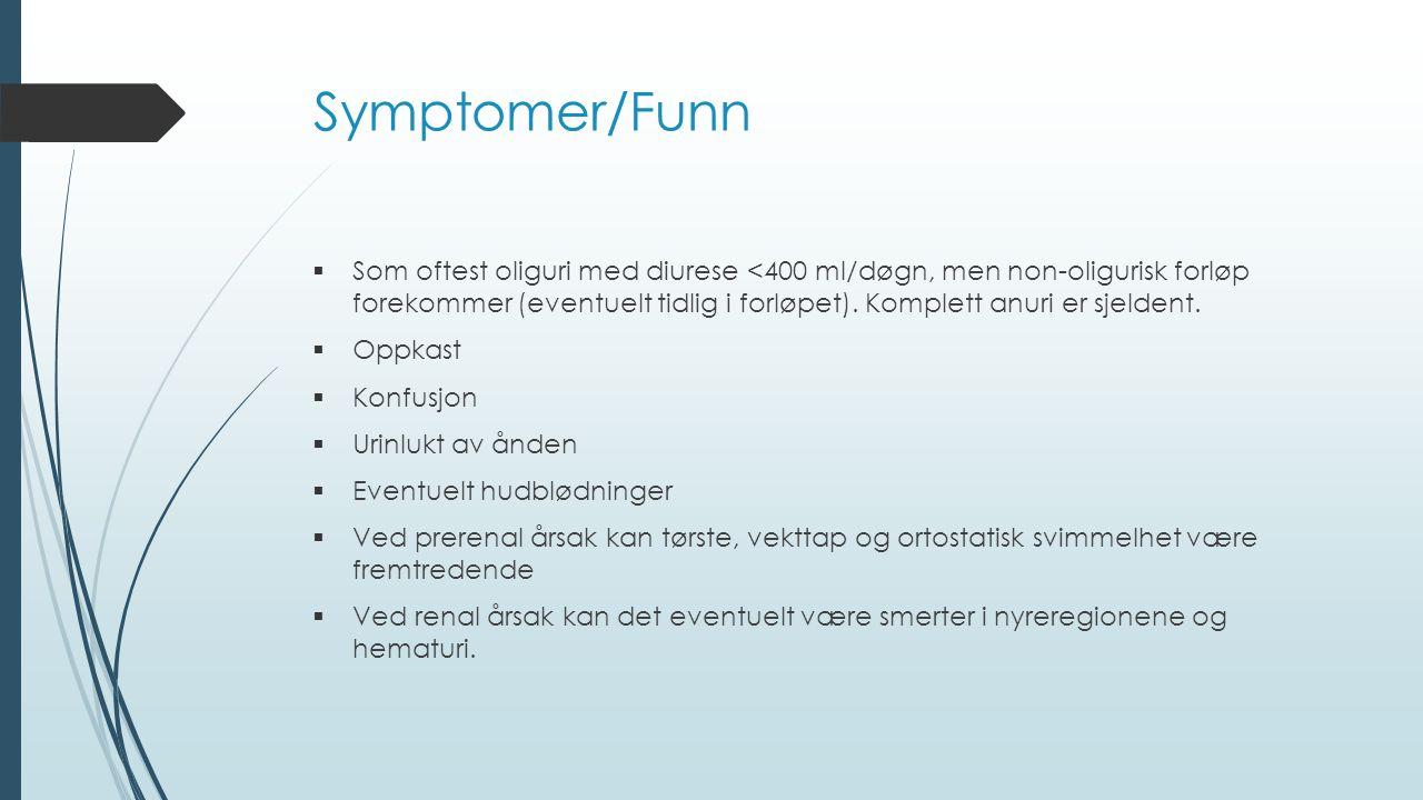 Symptomer/Funn  Som oftest oliguri med diurese <400 ml/døgn, men non-oligurisk forløp forekommer (eventuelt tidlig i forløpet).
