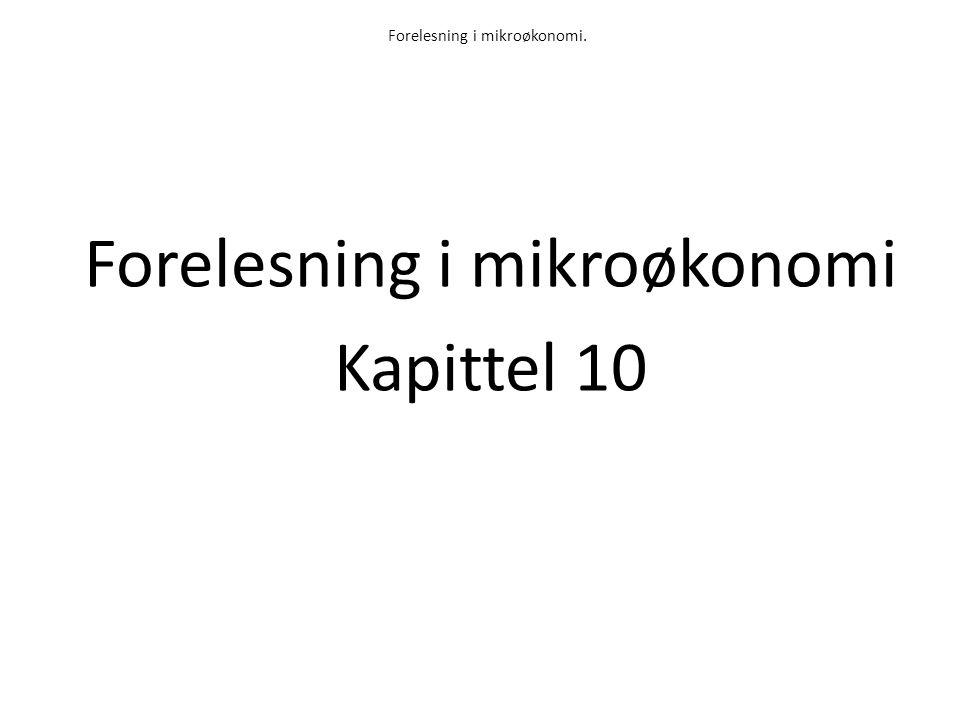 Forelesning i mikroøkonomi. Forelesning i mikroøkonomi Kapittel 10