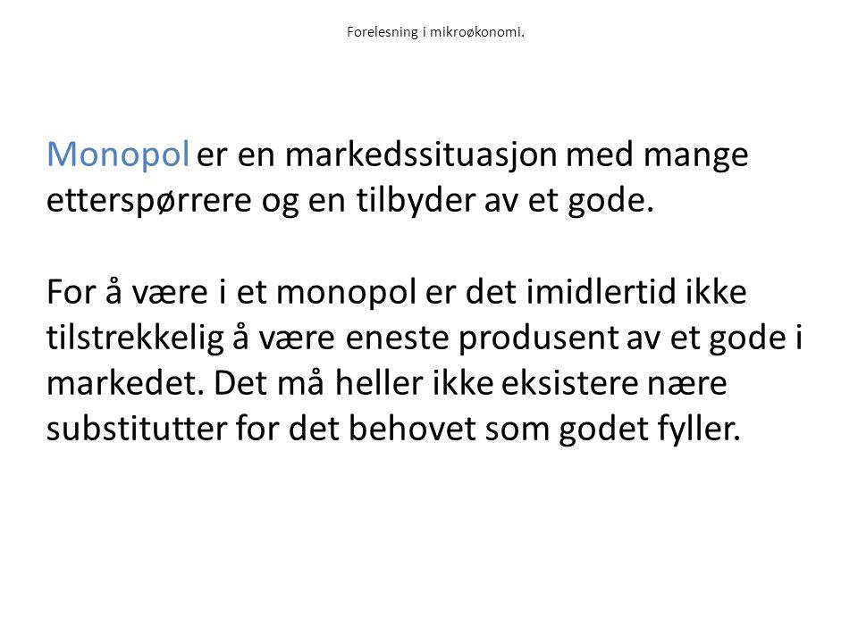 Forelesning i mikroøkonomi. Monopol er en markedssituasjon med mange etterspørrere og en tilbyder av et gode. For å være i et monopol er det imidlerti