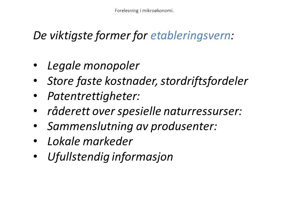 Forelesning i mikroøkonomi. De viktigste former for etableringsvern: Legale monopoler Store faste kostnader, stordriftsfordeler Patentrettigheter: råd