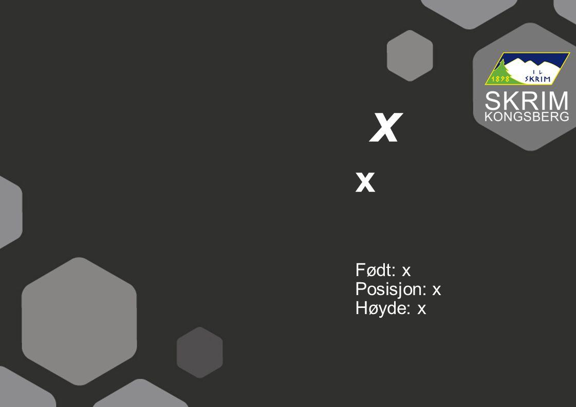 Født: x Posisjon: x Høyde: x x x