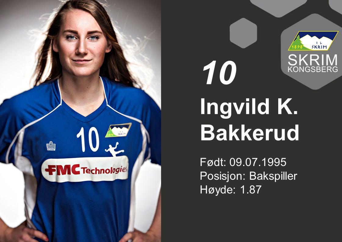 Født: 09.07.1995 Posisjon: Bakspiller Høyde: 1.87 Ingvild K. Bakkerud 10