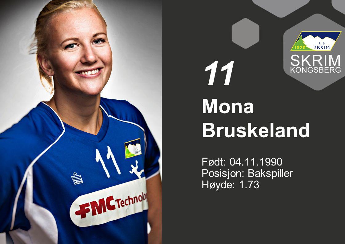 Født: 04.11.1990 Posisjon: Bakspiller Høyde: 1.73 Mona Bruskeland 11
