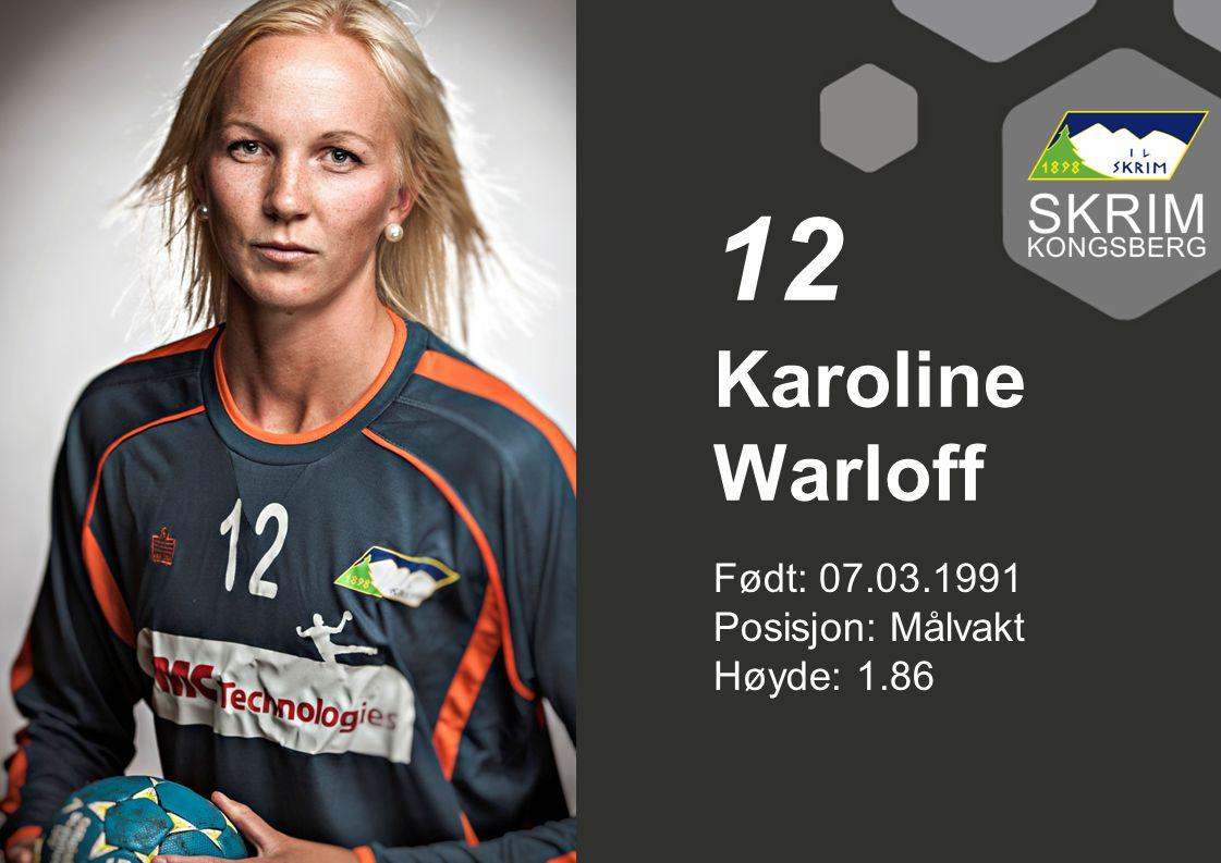 Født: 07.03.1991 Posisjon: Målvakt Høyde: 1.86 Karoline Warloff 12