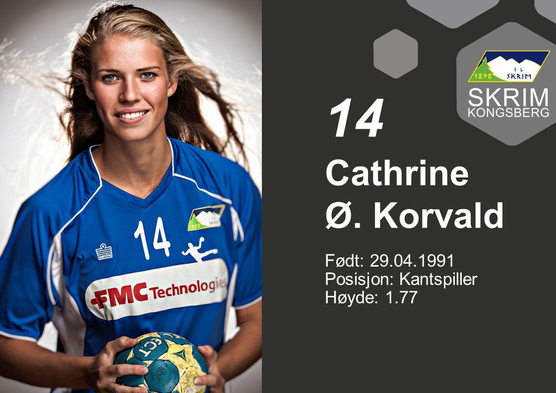 Født: 29.04.1991 Posisjon: Kantspiller Høyde: 1.77 Cathrine Ø. Korvald 14